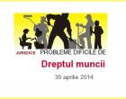 Probleme dificile de dreptul muncii 2014